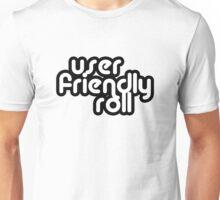User Friendly Roll Unisex T-Shirt