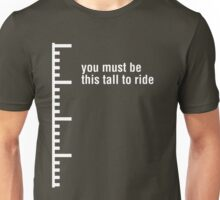 You must be this tall to ride Unisex T-Shirt