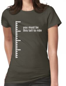 You must be this tall to ride Womens Fitted T-Shirt
