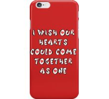 I Wish Our Hearts Could Come Together As One iPhone Case/Skin