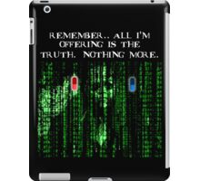 the blue pill .. or the red pill. It's your choice iPad Case/Skin