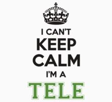 I cant keep calm Im a Tele by paulrinaldi