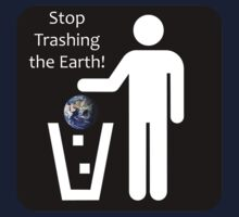 Stop Trashing the Earth by Ryan Houston