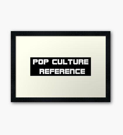 POP CULTURE REFERENCE Framed Print