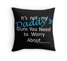 Daddy's guns Throw Pillow