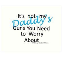 Daddy's guns b Art Print