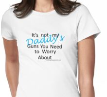 Daddy's guns b Womens Fitted T-Shirt