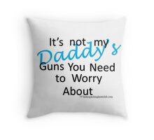 Daddy's guns b Throw Pillow