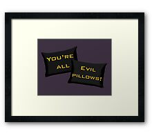 Evil Pillows! Framed Print