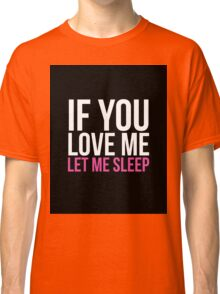 Let me sleep! Classic T-Shirt