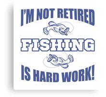 Retirement Fishing Humor Canvas Print