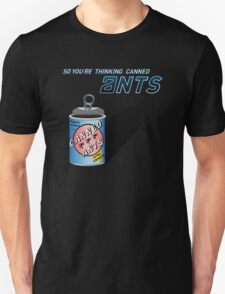 So You're Thinking Canned Ants? T-Shirt