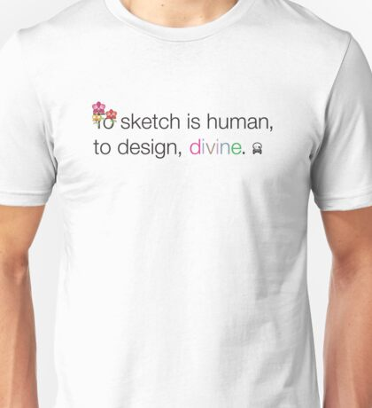 To Sketch is Human, to Design, Divine Unisex T-Shirt