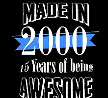 made in 2000 15 years of being awesome by teeshoppy