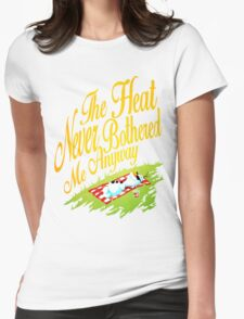 The Heat Never Bothered Me Anyway Womens Fitted T-Shirt