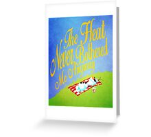 The Heat Never Bothered Me Anyway Greeting Card