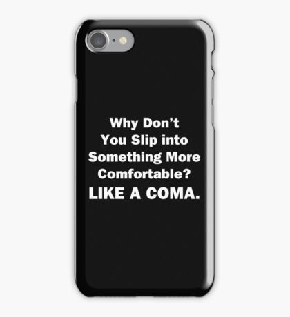 Why Don't You Slip into Something More Comfortable iPhone Case/Skin