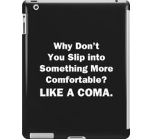 Why Don't You Slip into Something More Comfortable iPad Case/Skin