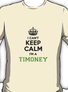 I cant keep calm Im a Timoney T-Shirt