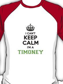 I cant keep calm Im a Timoney T-Shirt