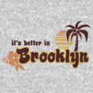 IT'S BETTER IN BROOKLYN by 4playbk