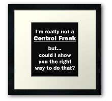 I'm Really Not a Control Freak Framed Print