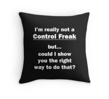 I'm Really Not a Control Freak Throw Pillow