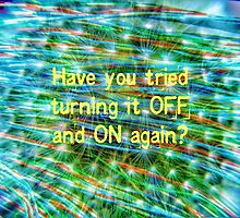 Have you tried turning it off and on again? by ArtWeaver