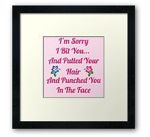 I'm Sorry I Bit You... Framed Print