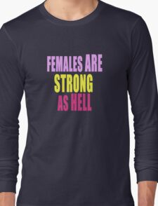 Females are Strong as Hell Long Sleeve T-Shirt
