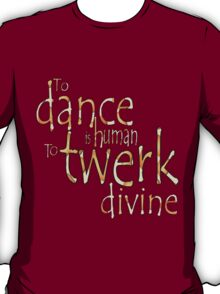 To twerk is devine T-Shirt