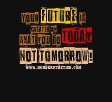 Your future is created by what you do today, not tomorrow! Hoodie