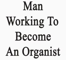 Man Working To Become An Organist  by supernova23