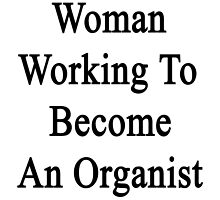 Woman Working To Become An Organist  by supernova23
