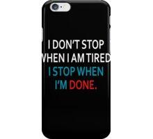 I don't stop when I am tired I stop when I am done iPhone Case/Skin