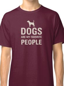 Dogs are my favorite people. Classic T-Shirt