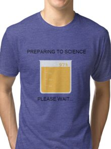 Preparing to Science Tri-blend T-Shirt