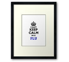 I cant keep calm Im a FLU Framed Print