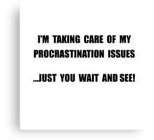 Procrastination Issues Canvas Print