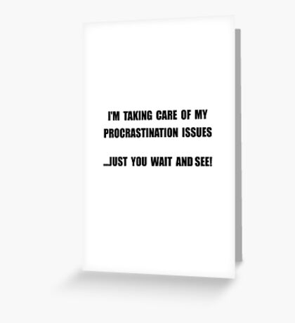 Procrastination Issues Greeting Card