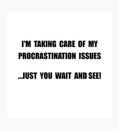 Procrastination Issues Photographic Print