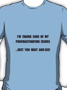 Procrastination Issues T-Shirt