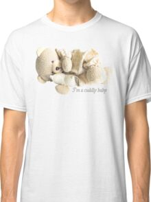 I'm a Cuddly Baby Classic T-Shirt