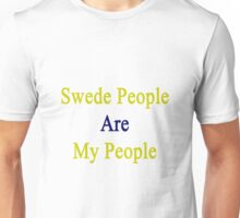 Swede People Are My People  Unisex T-Shirt