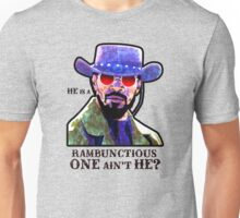 he is a rambunctious one ain't he Unisex T-Shirt