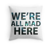 We're all mad here - Cheshire Cat Throw Pillow