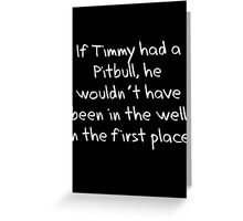 If Timmy had a Pitbull... Greeting Card