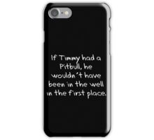 If Timmy had a Pitbull... iPhone Case/Skin