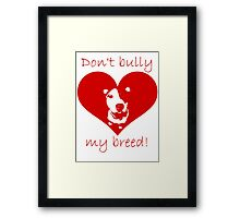 Don't bully my breed! Framed Print