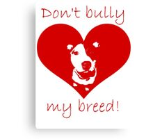 Don't bully my breed! Canvas Print